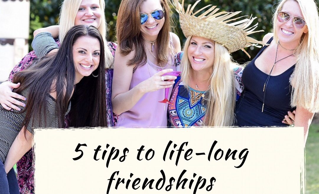 5 Tips to life long friendships